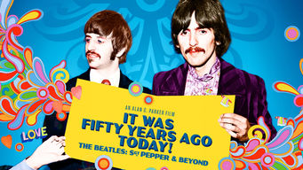 It Was Fifty Years Ago Today! The Beatles: Sgt. Pepper and Beyond (2017)
